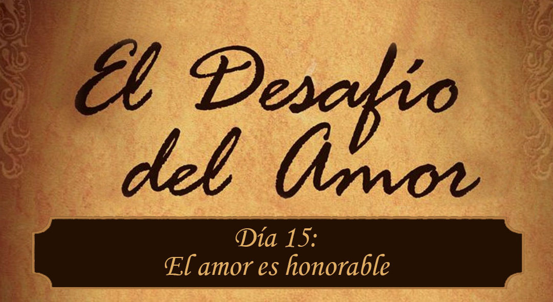 El amor es honorable – Día 15